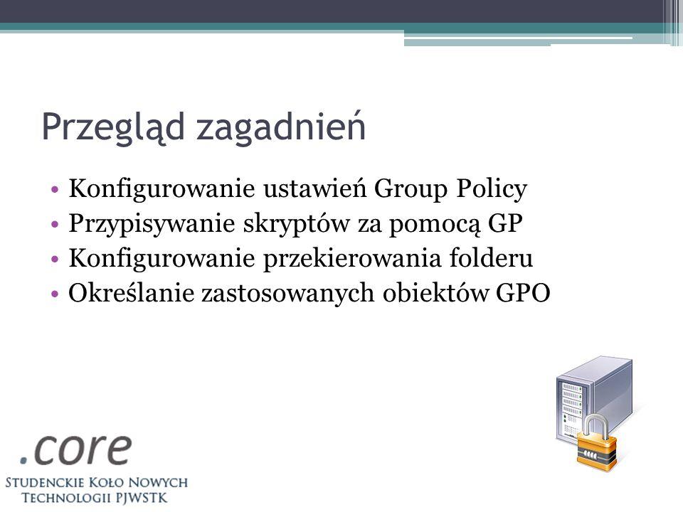 Przegląd zagadnień Konfigurowanie ustawień Group Policy