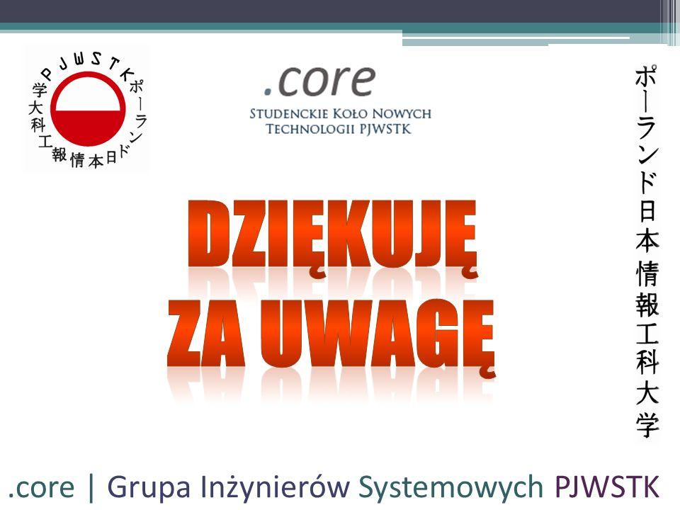Dziękuję Za uwagę .core   Grupa Inżynierów Systemowych PJWSTK
