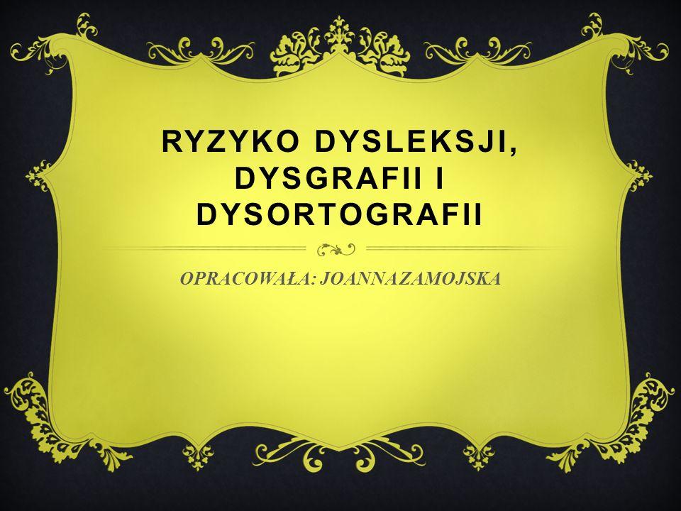 RYZYKO DYSLEKSJI, Dysgrafii I Dysortografii