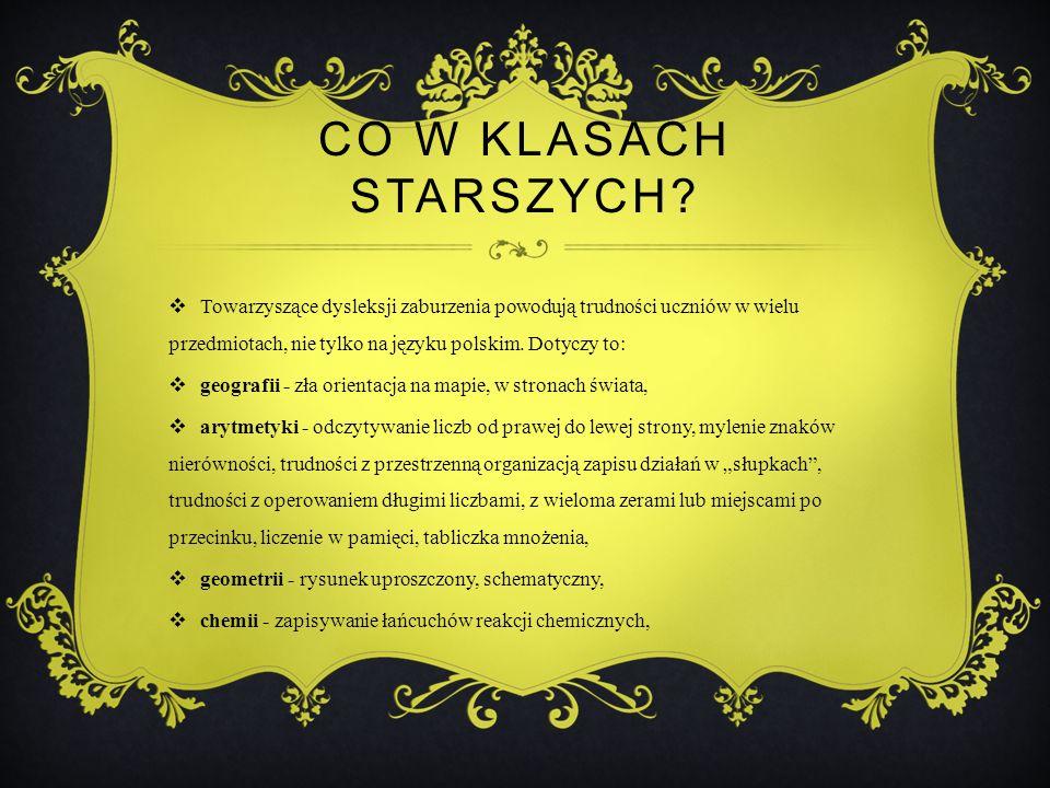 Co w klasach starszych Towarzyszące dysleksji zaburzenia powodują trudności uczniów w wielu przedmiotach, nie tylko na języku polskim. Dotyczy to: