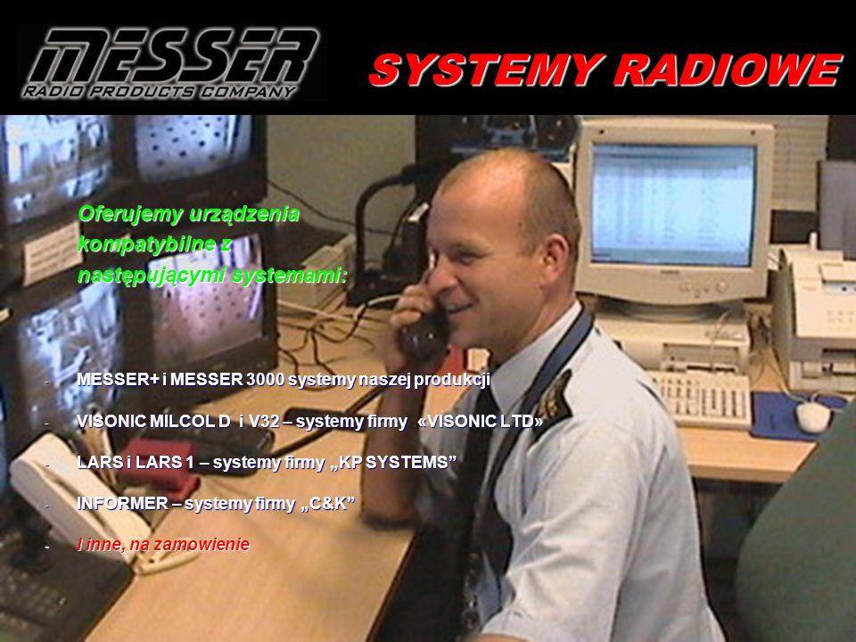 SYSTEMY RADIOWE Oferujemy urządzenia kompatybilne z