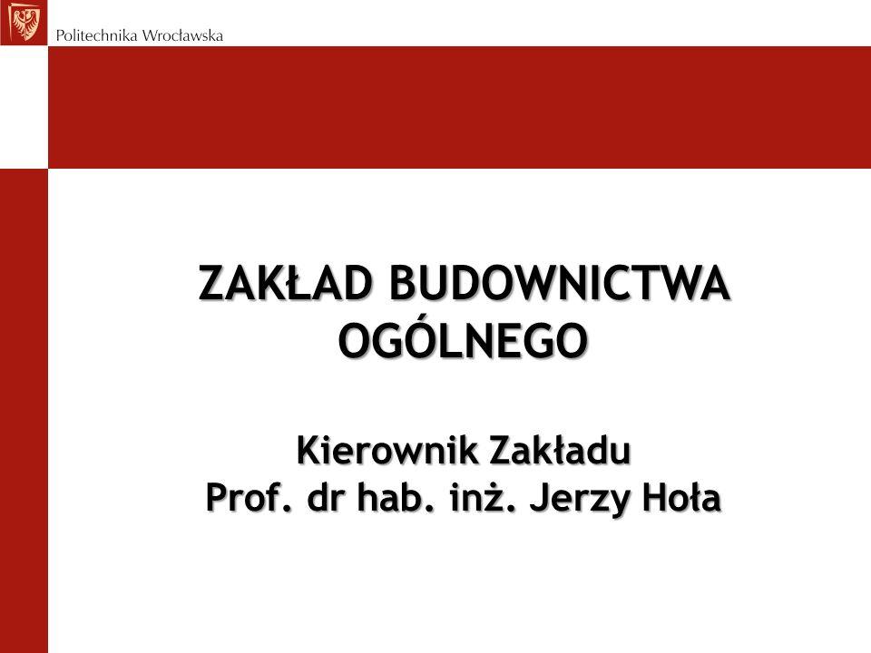 ZAKŁAD BUDOWNICTWA OGÓLNEGO Prof. dr hab. inż. Jerzy Hoła