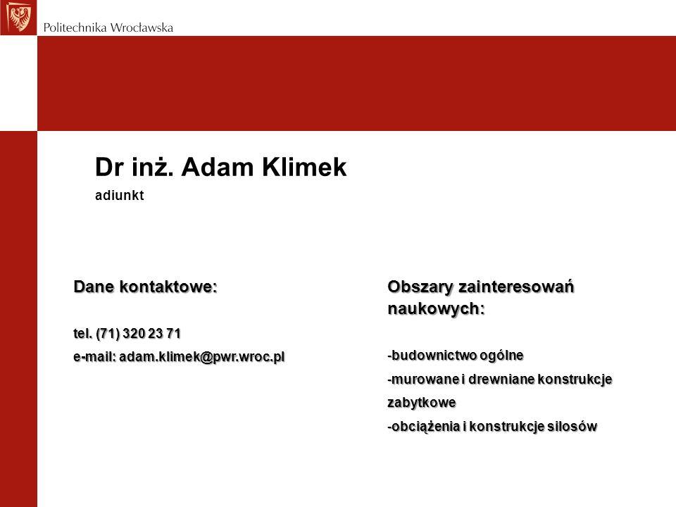 Dr inż. Adam Klimek Dane kontaktowe: Obszary zainteresowań naukowych: