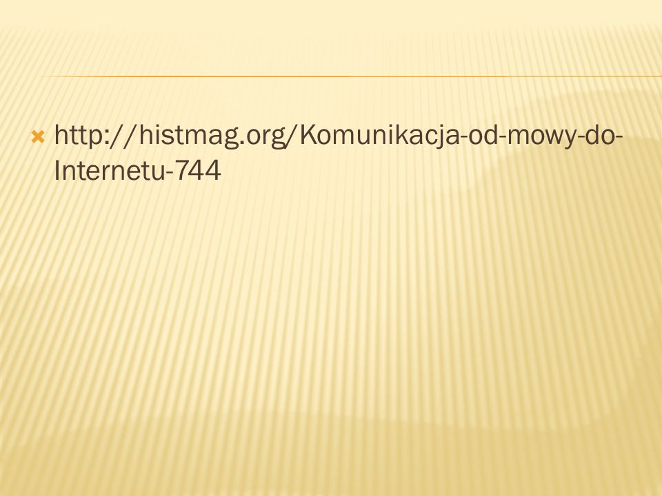 http://histmag.org/Komunikacja-od-mowy-do-Internetu-744