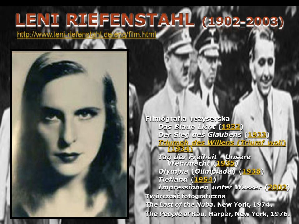 Leni Riefenstahl (1902-2003)http://www.leni-riefenstahl.de/eng/film.html. Leni Riefenstahl (22.08.1902 – 8.09.2003)