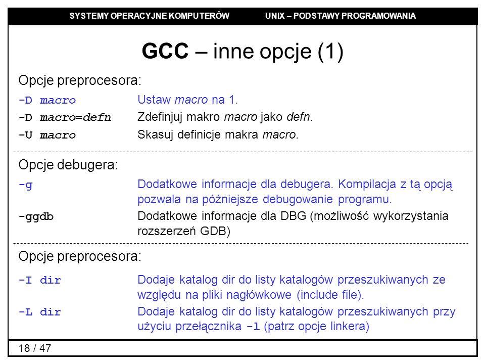 GCC – inne opcje (1) Opcje preprocesora: Opcje debugera: