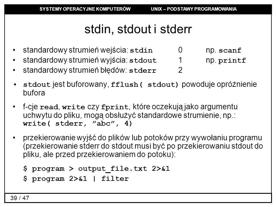 stdin, stdout i stderr standardowy strumień wejścia: stdin 0 np. scanf