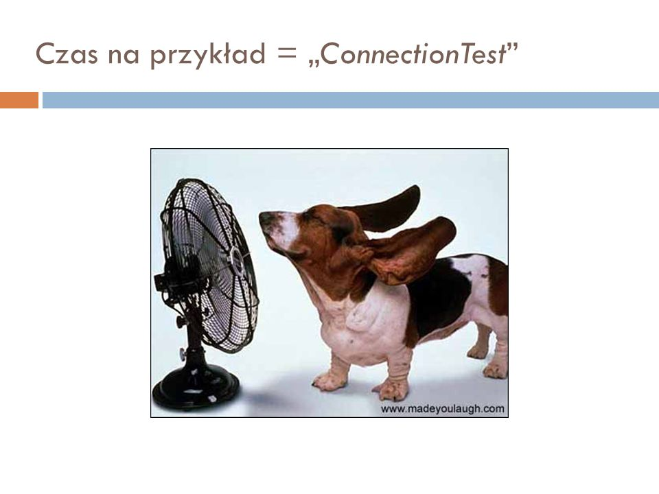 """Czas na przykład = """"ConnectionTest"""