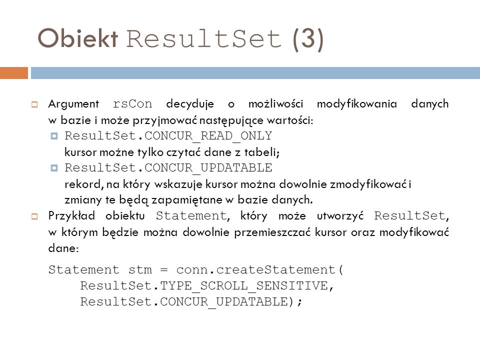 Obiekt ResultSet (3) Argument rsCon decyduje o możliwości modyfikowania danych w bazie i może przyjmować następujące wartości:
