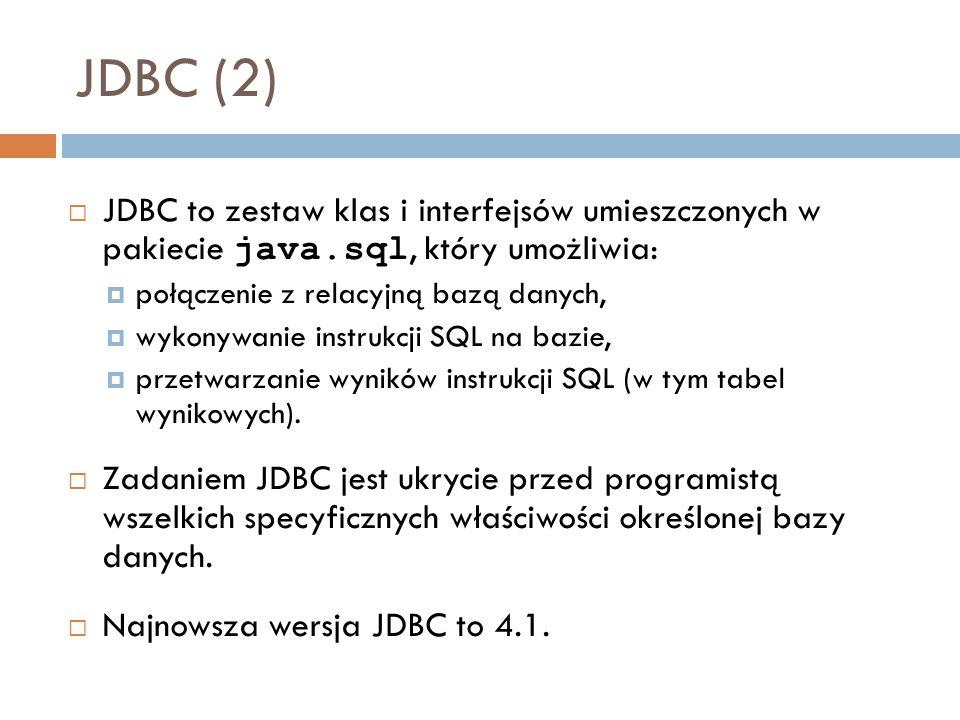 JDBC (2) JDBC to zestaw klas i interfejsów umieszczonych w pakiecie java.sql, który umożliwia: połączenie z relacyjną bazą danych,