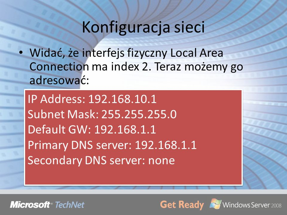 Konfiguracja sieci Widać, że interfejs fizyczny Local Area Connection ma index 2. Teraz możemy go adresować: