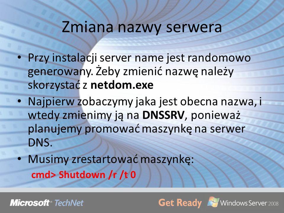 Zmiana nazwy serwera Przy instalacji server name jest randomowo generowany. Żeby zmienić nazwę należy skorzystać z netdom.exe.