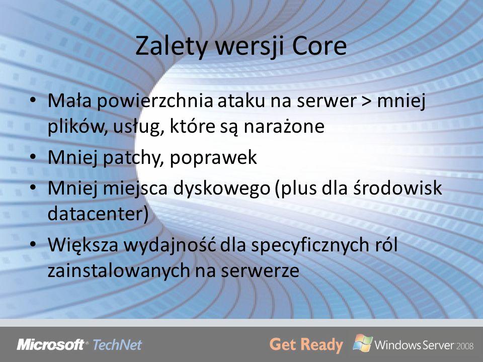 Zalety wersji Core Mała powierzchnia ataku na serwer > mniej plików, usług, które są narażone. Mniej patchy, poprawek.