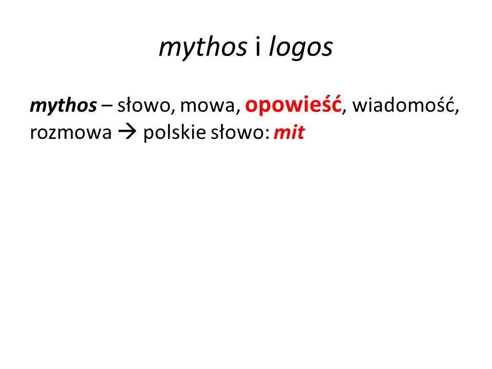 mythos i logos mythos – słowo, mowa, opowieść, wiadomość, rozmowa  polskie słowo: mit