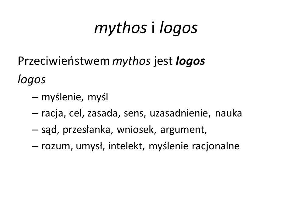 mythos i logos Przeciwieństwem mythos jest logos logos myślenie, myśl