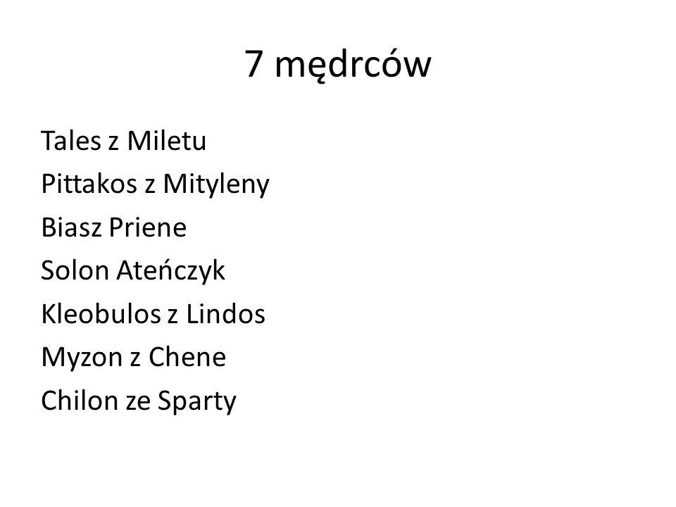 7 mędrców Tales z Miletu Pittakos z Mityleny Biasz Priene Solon Ateńczyk Kleobulos z Lindos Myzon z Chene Chilon ze Sparty