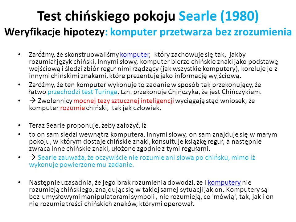 Test chińskiego pokoju Searle (1980) Weryfikacje hipotezy: komputer przetwarza bez zrozumienia