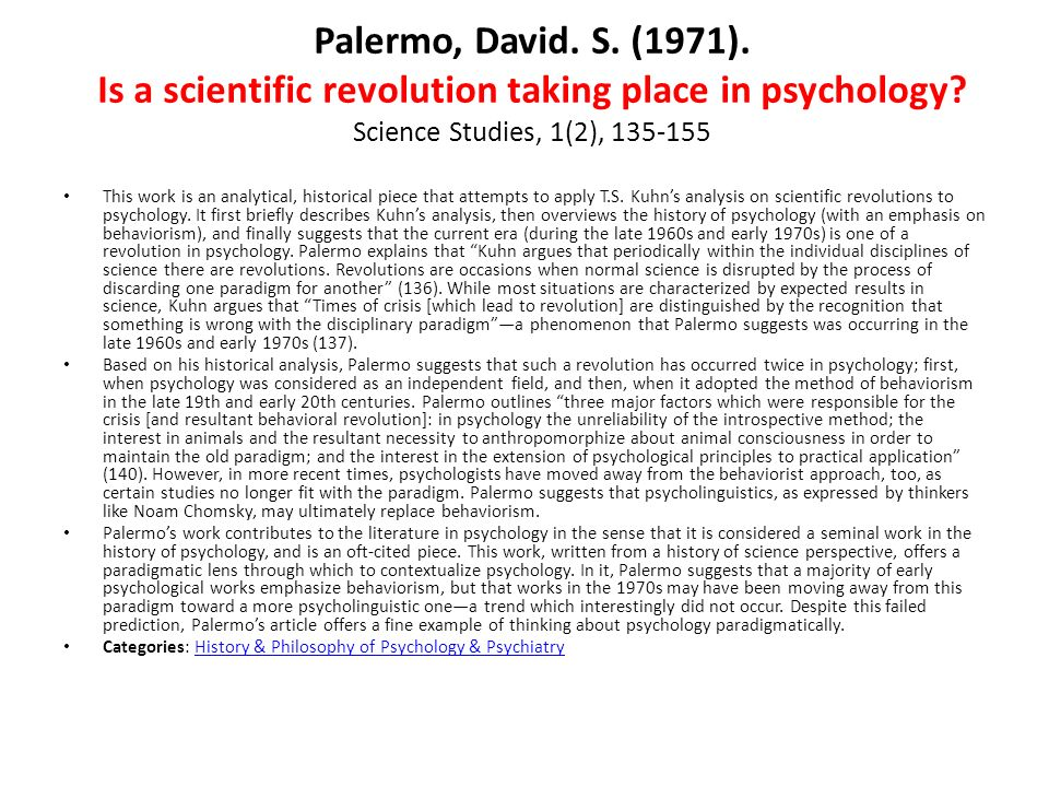 Palermo, David. S. (1971). Is a scientific revolution taking place in psychology Science Studies, 1(2), 135-155