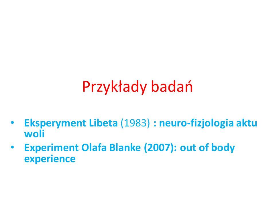 Przykłady badań Eksperyment Libeta (1983) : neuro-fizjologia aktu woli