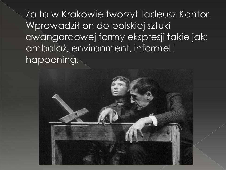Za to w Krakowie tworzył Tadeusz Kantor