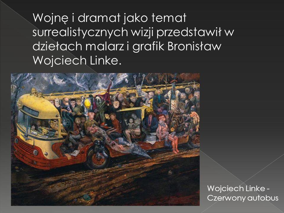 Wojnę i dramat jako temat surrealistycznych wizji przedstawił w dziełach malarz i grafik Bronisław Wojciech Linke.