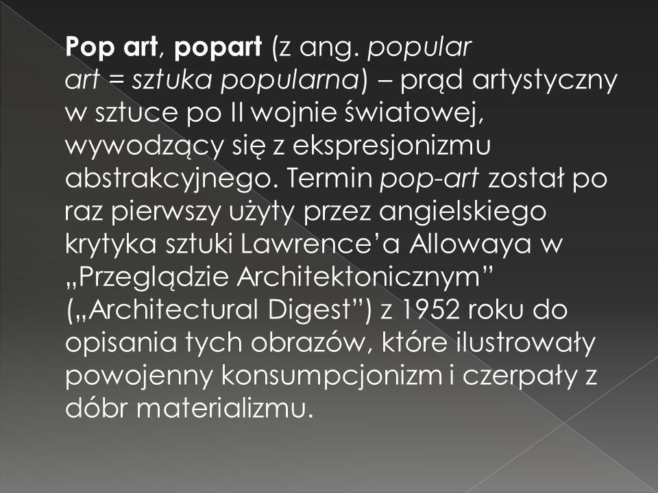 Pop art, popart (z ang. popular art = sztuka popularna) – prąd artystyczny w sztuce po II wojnie światowej, wywodzący się z ekspresjonizmu abstrakcyjnego.