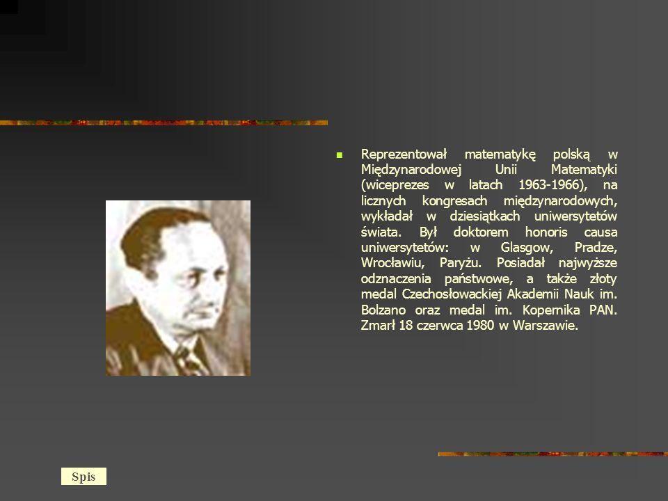 Reprezentował matematykę polską w Międzynarodowej Unii Matematyki (wiceprezes w latach 1963-1966), na licznych kongresach międzynarodowych, wykładał w dziesiątkach uniwersytetów świata. Był doktorem honoris causa uniwersytetów: w Glasgow, Pradze, Wrocławiu, Paryżu. Posiadał najwyższe odznaczenia państwowe, a także złoty medal Czechosłowackiej Akademii Nauk im. Bolzano oraz medal im. Kopernika PAN. Zmarł 18 czerwca 1980 w Warszawie.