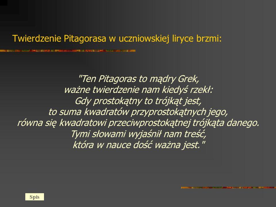 Twierdzenie Pitagorasa w uczniowskiej liryce brzmi: