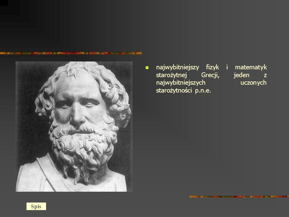 najwybitniejszy fizyk i matematyk starożytnej Grecji, jeden z najwybitniejszych uczonych starożytności p.n.e.