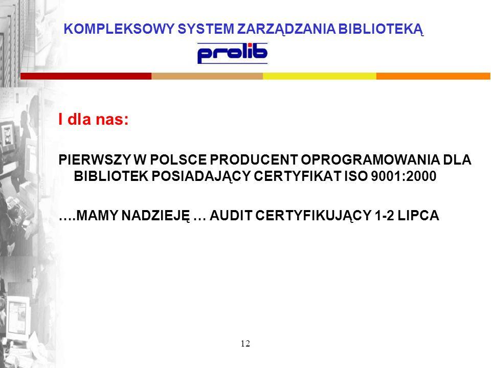 I dla nas: PIERWSZY W POLSCE PRODUCENT OPROGRAMOWANIA DLA BIBLIOTEK POSIADAJĄCY CERTYFIKAT ISO 9001:2000.
