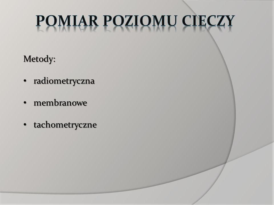 Pomiar poziomu cieczy Metody: radiometryczna membranowe tachometryczne