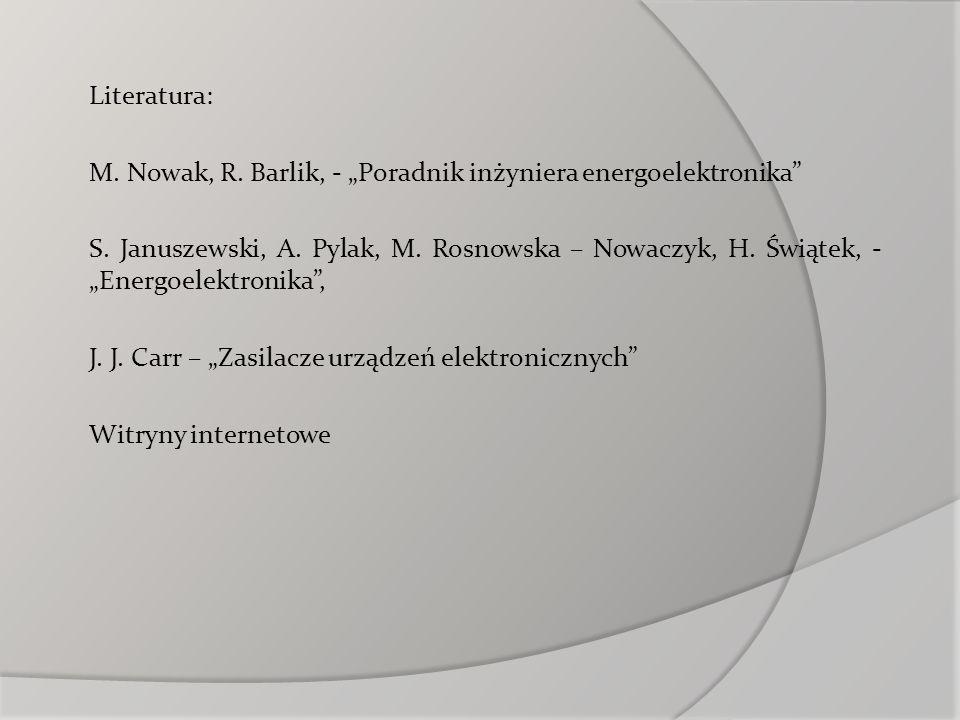 "Literatura:M. Nowak, R. Barlik, - ""Poradnik inżyniera energoelektronika"