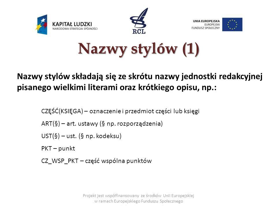 Nazwy stylów (1) Nazwy stylów składają się ze skrótu nazwy jednostki redakcyjnej pisanego wielkimi literami oraz krótkiego opisu, np.: