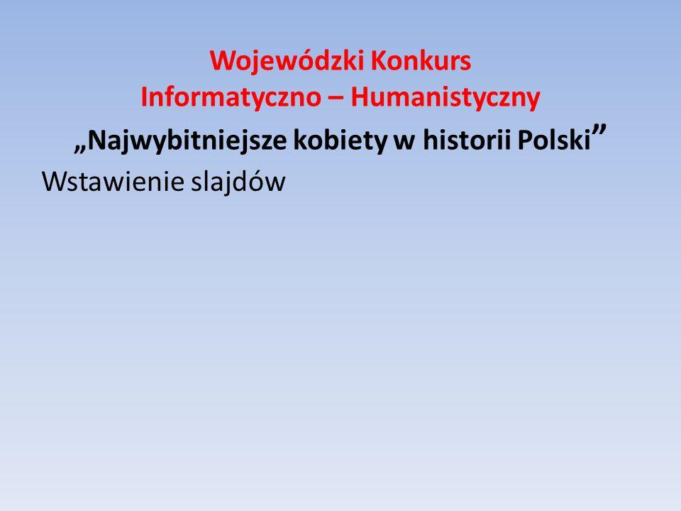 """Wojewódzki Konkurs Informatyczno – Humanistyczny """"Najwybitniejsze kobiety w historii Polski"""