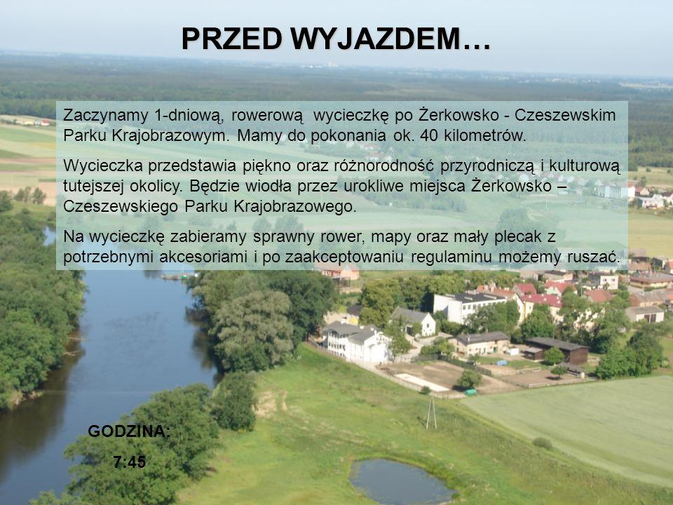 PRZED WYJAZDEM… Zaczynamy 1-dniową, rowerową wycieczkę po Żerkowsko - Czeszewskim Parku Krajobrazowym. Mamy do pokonania ok. 40 kilometrów.