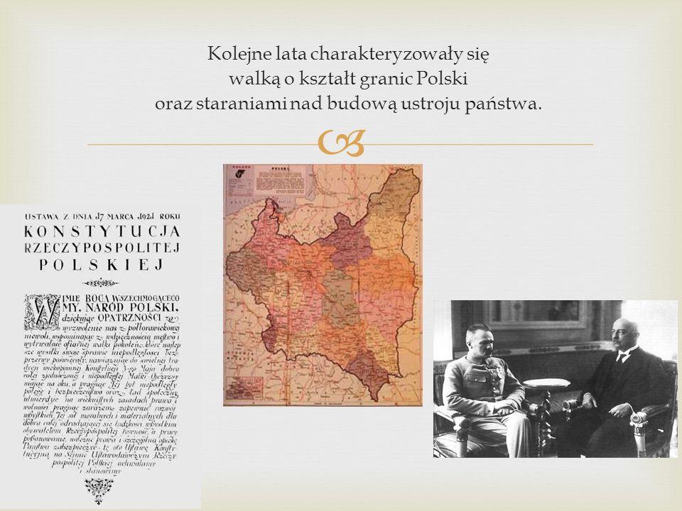 Kolejne lata charakteryzowały się walką o kształt granic Polski