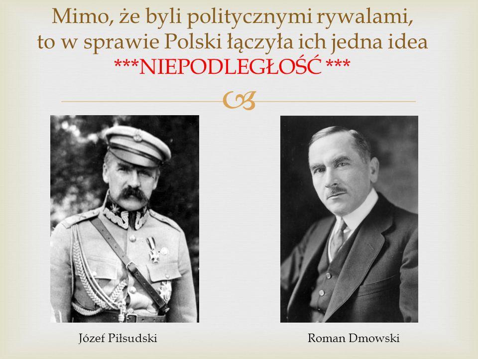 Mimo, że byli politycznymi rywalami, to w sprawie Polski łączyła ich jedna idea ***NIEPODLEGŁOŚĆ ***