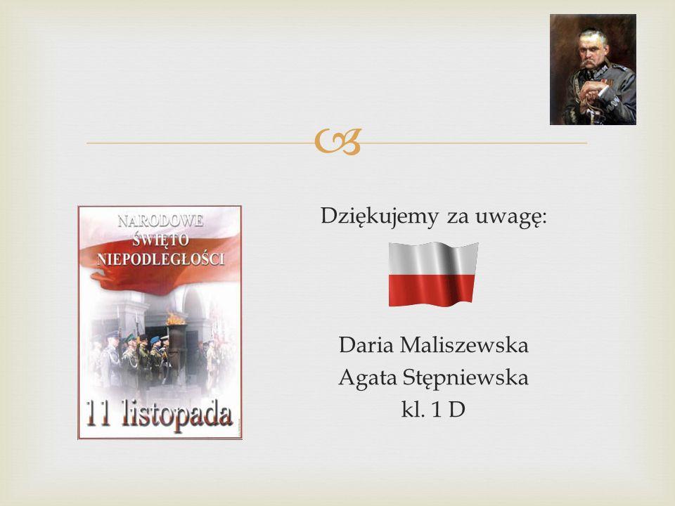 Dziękujemy za uwagę: Daria Maliszewska Agata Stępniewska kl. 1 D