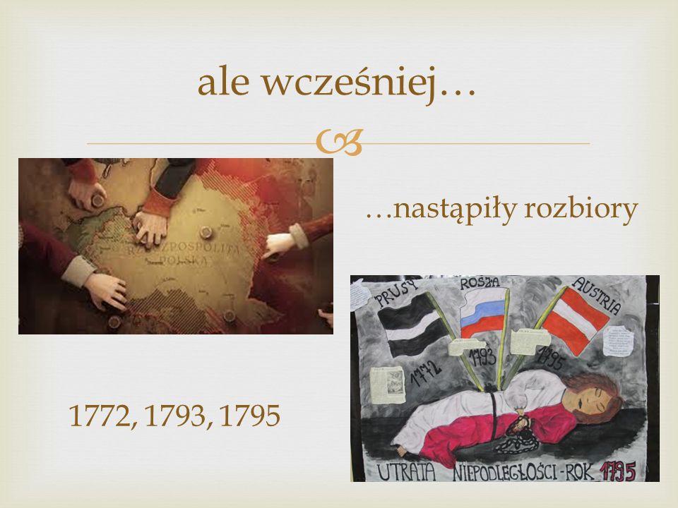 ale wcześniej… …nastąpiły rozbiory 1772, 1793, 1795