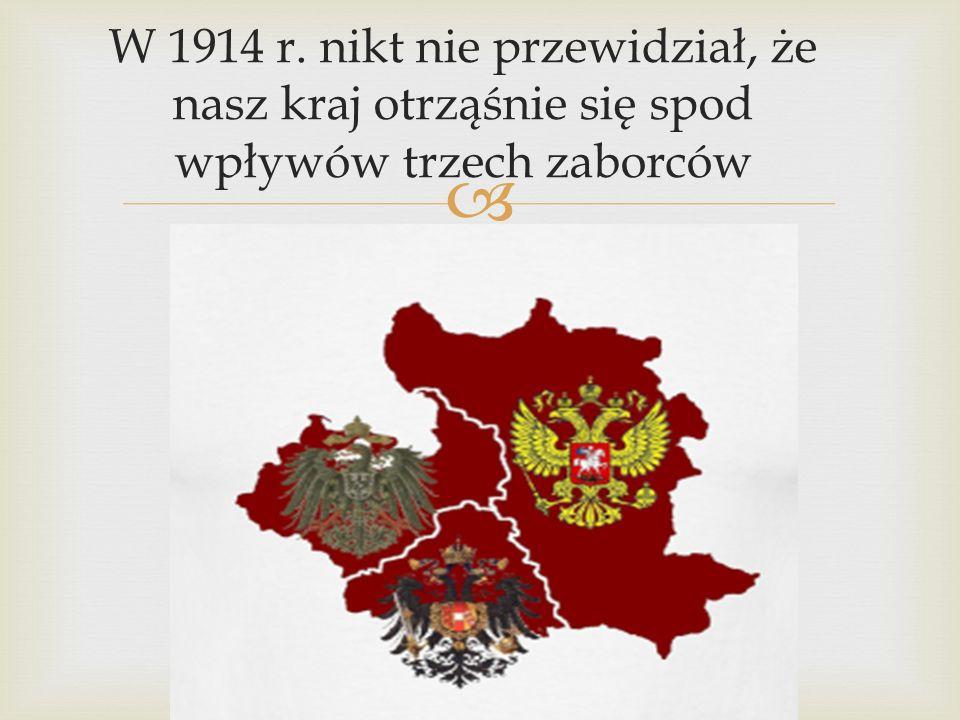 W 1914 r. nikt nie przewidział, że nasz kraj otrząśnie się spod wpływów trzech zaborców