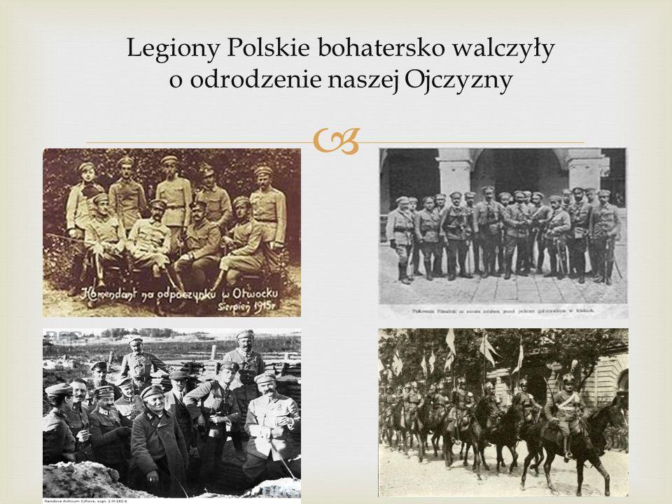 Legiony Polskie bohatersko walczyły o odrodzenie naszej Ojczyzny
