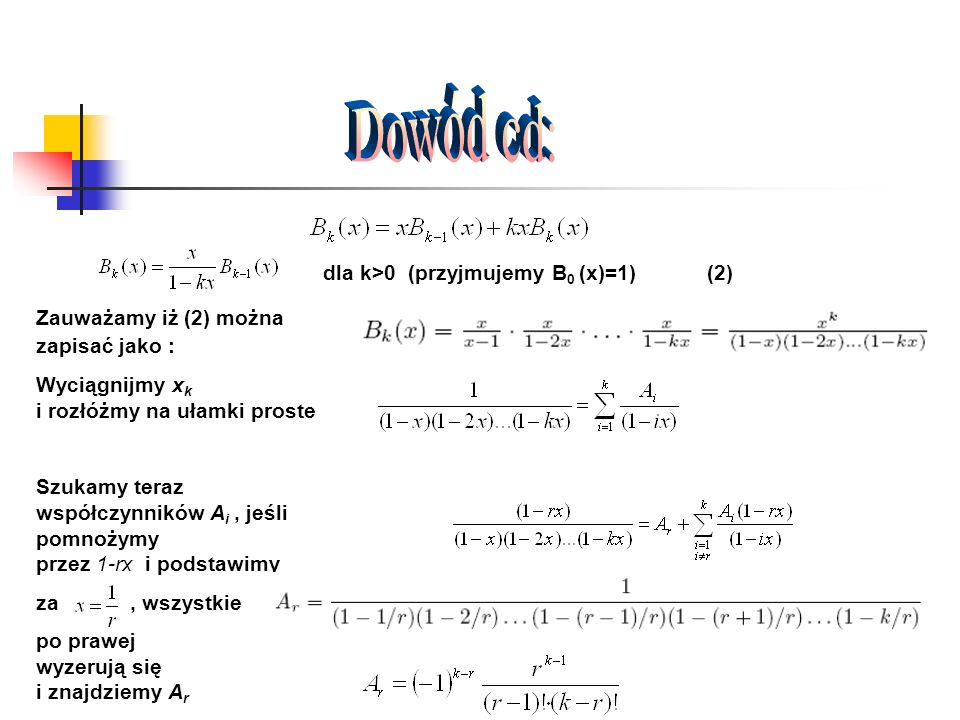 Dowód cd: dla k>0 (przyjmujemy B0 (x)=1) (2)