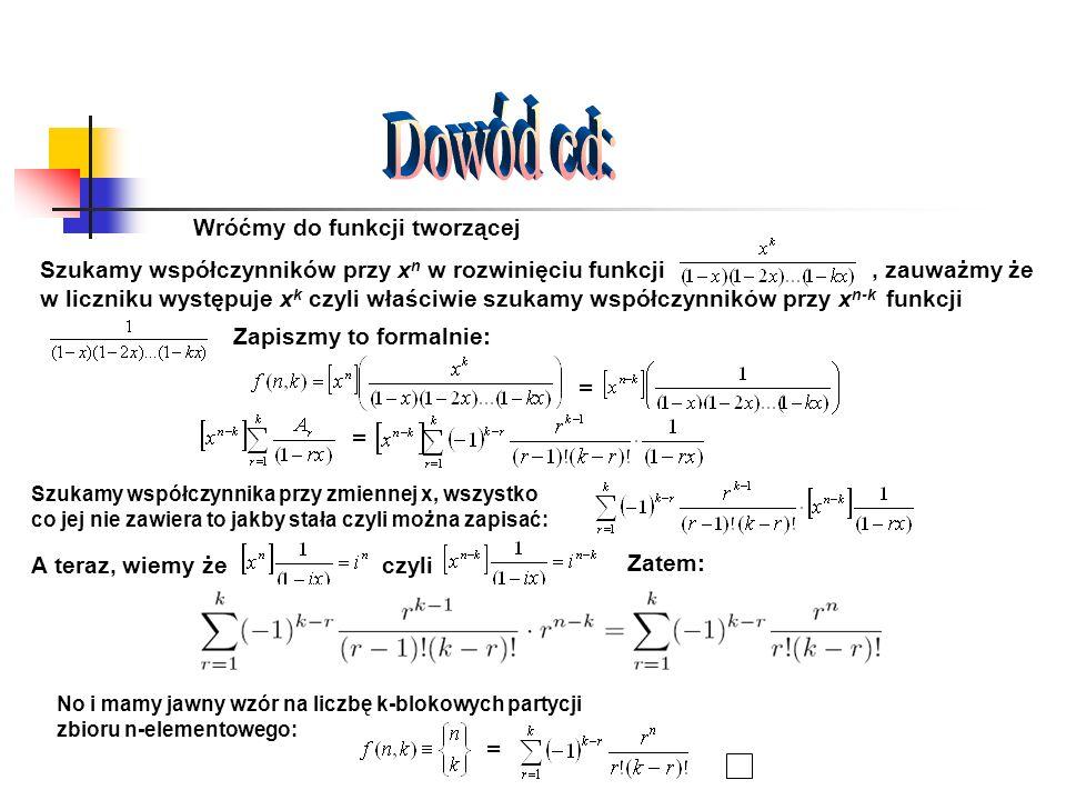 Dowód cd: Wróćmy do funkcji tworzącej