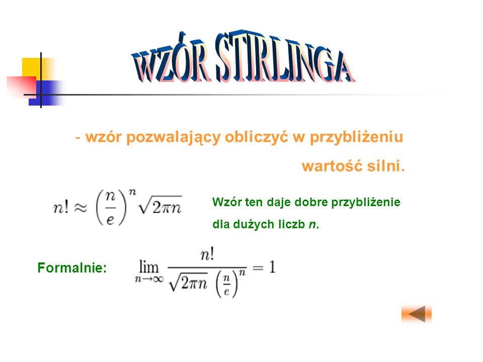 WZÓR STIRLINGA wzór pozwalający obliczyć w przybliżeniu wartość silni.