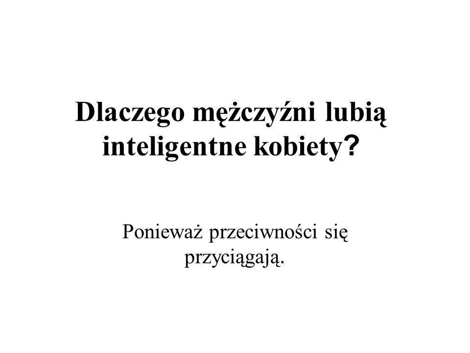 Dlaczego mężczyźni lubią inteligentne kobiety