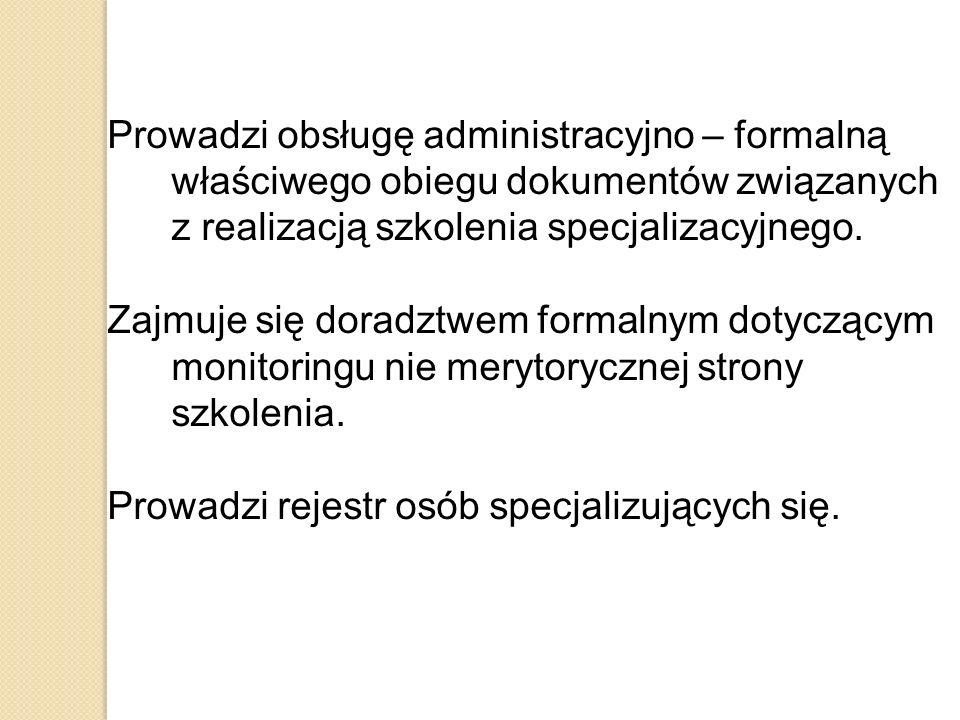Prowadzi obsługę administracyjno – formalną właściwego obiegu dokumentów związanych z realizacją szkolenia specjalizacyjnego.