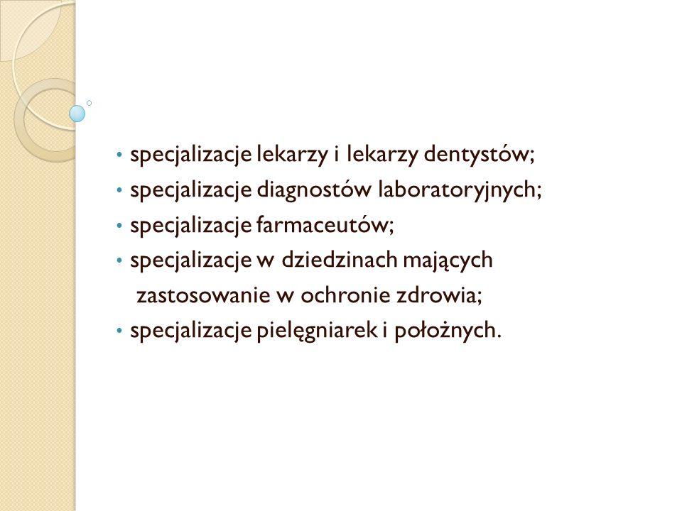 specjalizacje lekarzy i lekarzy dentystów;