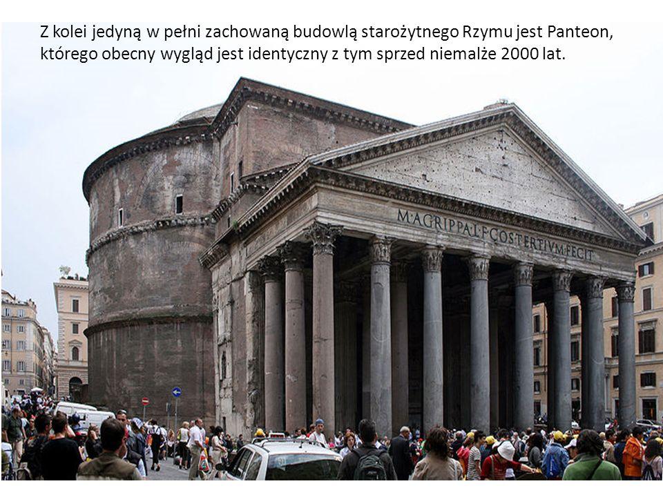 Z kolei jedyną w pełni zachowaną budowlą starożytnego Rzymu jest Panteon, którego obecny wygląd jest identyczny z tym sprzed niemalże 2000 lat.