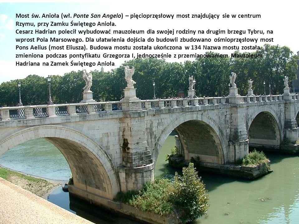 Most św. Anioła (wł. Ponte San Angelo) – pięcioprzęsłowy most znajdujący sie w centrum Rzymu, przy Zamku Świętego Anioła.