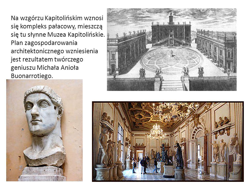 Na wzgórzu Kapitolińskim wznosi się kompleks pałacowy, mieszczą się tu słynne Muzea Kapitolińskie.